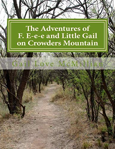 The Adventures of F. E-e-e and Little Gail on Crowders Mountain: McMillian, Gail Love
