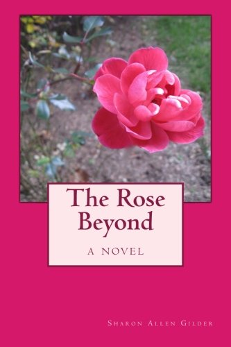 The Rose Beyond: Gilder, Sharon Allen