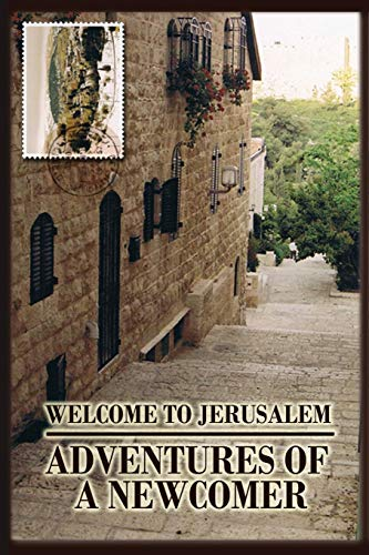9780692215883: Welcome to Jerusalem: Adventures of a Newcomer