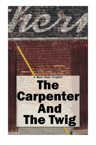 The Carpenter And The Twig Dahle, Mark