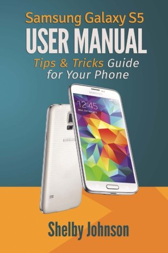 9780692217801: Samsung Galaxy S5 User Manual: Tips & Tricks Guide for Your Phone!