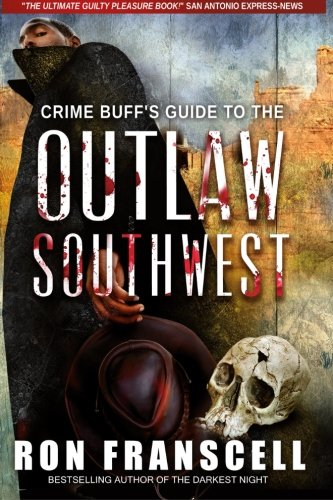 Crime Buff's Guide to the Outlaw Southwest (Volume 7): Franscell, Ron