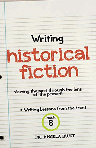 9780692220092: Writing Historical Fiction: Viewing the Past Through the Lens of the Present (Writing Lessons from the Front)