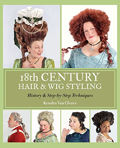 9780692220436: 18th Century Hair & Wig Styling: History & Step-by-Step Techniques