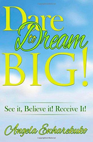 9780692220702: DARE to DREAM BIG!: See It! Believe It! Recieve It