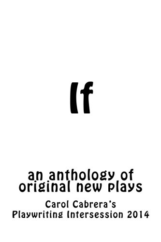 9780692220948: If: an anthology of original new plays (Carol Cabrera Playwriting) (Volume 1)