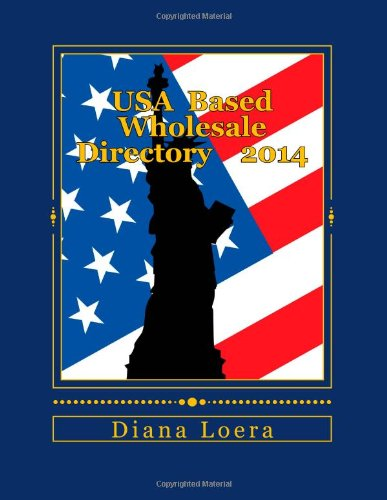 USA Based Wholesale Directory 2014: Your Best Source for Hundreds of USA Based Wholesale Sources: ...