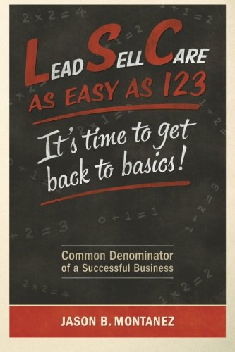 9780692221389: Lead, Sell, Care As Easy as 123: It's Time To Get Back To Basics