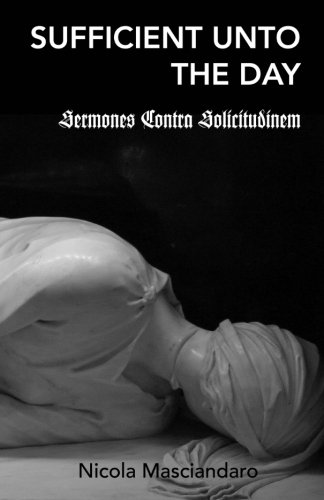 9780692222416: Sufficient Unto the Day: Sermones Contra Solicitudinem