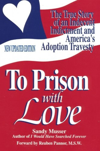 9780692223161: To Prison With Love: An Indecent Indictment and America's Adoption Travesty