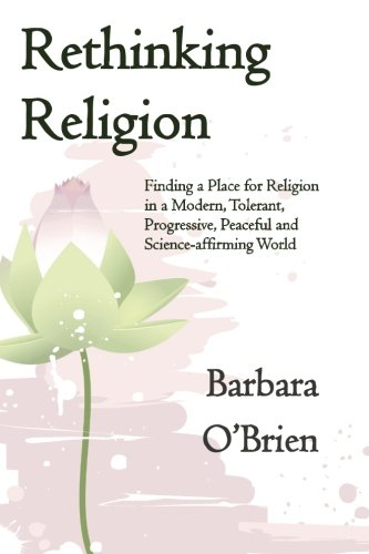 9780692224502: Rethinking Religion: Finding a Place for Religion in a Modern, Tolerant, Progressive, Peaceful and Science-affirming World
