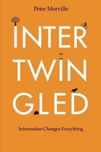 Intertwingled: Information Changes Everything: Morville, Peter