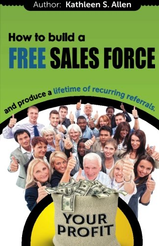 9780692227114: How to Build a FREE SALES FORCE: and produce a LIFETIME of RECURRING REFERRALS (YA-HA Moments) (Volume 1)