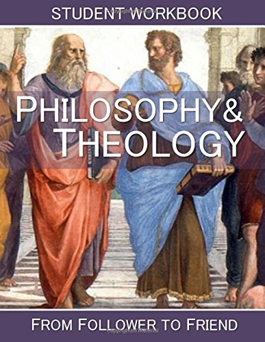 9780692227213: Philosophy and Theology: Student Workbook: From follower to Friend