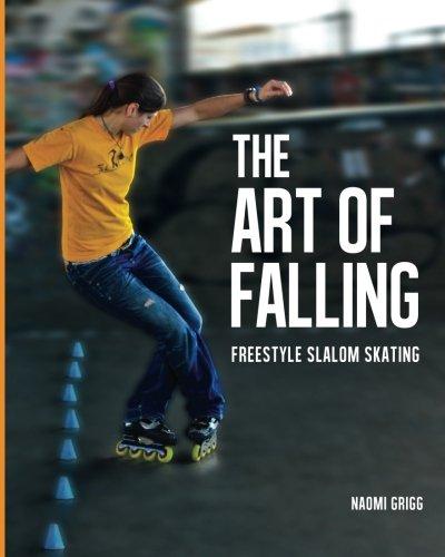 9780692227374: The Art of Falling: Freestyle Slalom Skating