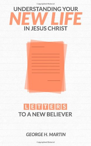 9780692227633: Understanding Your New Life in Jesus Christ: Letters to a New Believer