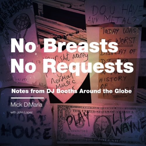 9780692229002: No Breasts No Requests: Notes from DJ Booths Around the Globe
