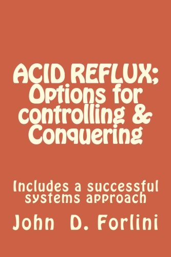 9780692229064: ACID REFLUX; Options for controlling & Conquering: Includes a successful systems approach
