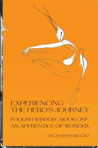 9780692229835: Experiencing the Hero's Journey: Foolish Wisdom Book 1: An Apprentice of Wonder