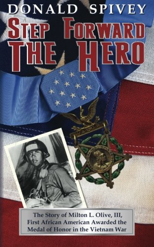 9780692230329: Step Forward The Hero: The Story of Milton L. Olive, III, First African American Awarded the Medal of Honor in the Vietnam War