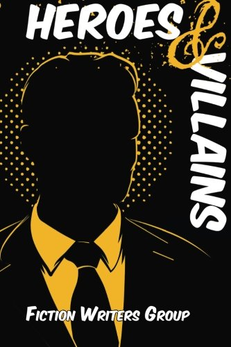Heroes & Villains (Writers' Anarchy) (Volume 3): Writers, Fiction; Hurst,