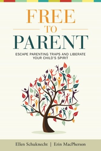 9780692231203: Free to Parent: Escape Parenting Traps and Liberate Your Child's Spirit
