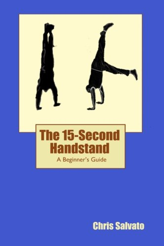 9780692232606: The 15-Second Handstand: A Beginner's Guide