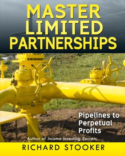 9780692234655: Master Limited Partnerships: High Yield, Ever Growing Oil Stocks Income Investments for a Secure, Worry Free and Comfortable Retirement