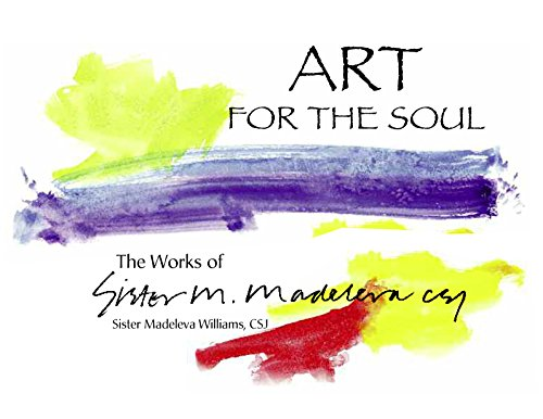 9780692237441: Art for the Soul: The Works of Sister Madeleva Williams, CSJ