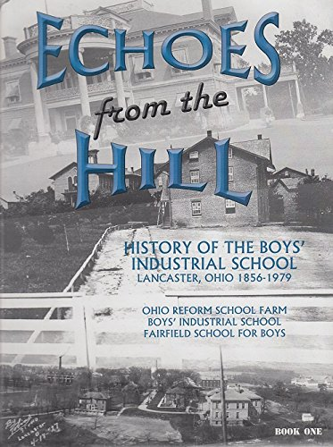 9780692238226: Echoes from the Hill: History of the Boys' Industrial School Lancaster, Ohio 1856-1979