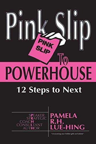 Pink Slip to POWERHOUSE: 12 Steps to Next: Lue-Hing, Pamela R.H.