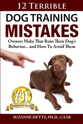 9780692239094: 12 Terrible Dog Training Mistakes Owners Make That Ruin Their Dog's Behavior...And How To Avoid Them