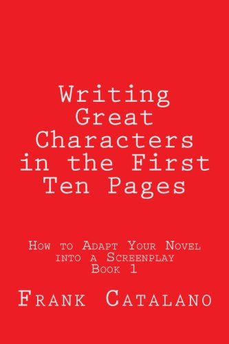 9780692239582: Writing Great Characters in the First Ten Pages (How to Adapt Your Novel into a Screenplay) (Volume 1)