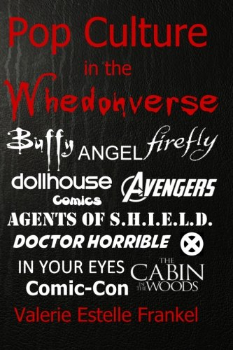 9780692240717: Pop Culture in the Whedonverse: All the References in Buffy, Angel, Firefly, Dollhouse, Agents of S.H.I.E.L.D., Cabin in the Woods, The Avengers, Doctor Horrible, In Your Eyes, Comics and More