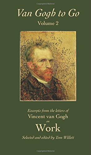 9780692240762: Van Gogh to Go, Volume 2: Work: Excerpts from the Letters of Vincent van Gogh