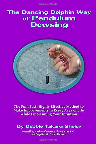 9780692241509: The Dancing Dolphin Way of Pendulum Dowsing: The Fun, Fast, Highly Effective Method to Make Improvements in Every Area of Life While Fine-Tuning Your Intuition