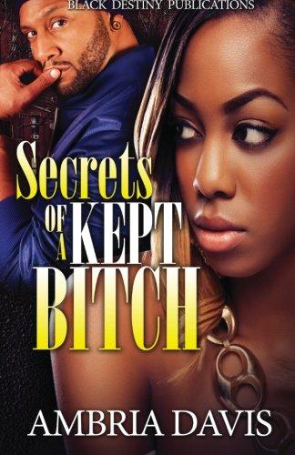 9780692241684: Secrets of A Kept Bitch (Volume 1)