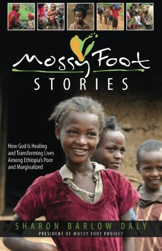 9780692242797: Mossy Foot Stories: How God Is Healing and Transforming Lives Among Ethiopia's Poor and Marginalized