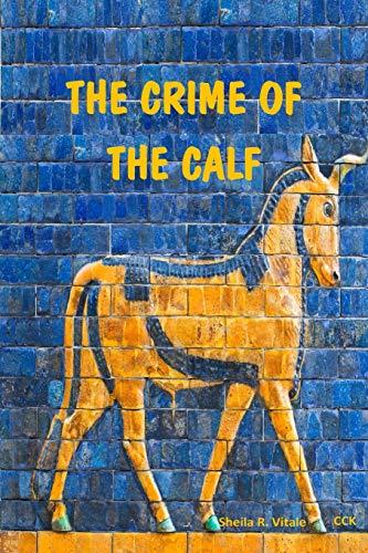 9780692243817: The Crime Of The Calf: An Exposition Of Exodus, Chapter 32, According To The Mysteries