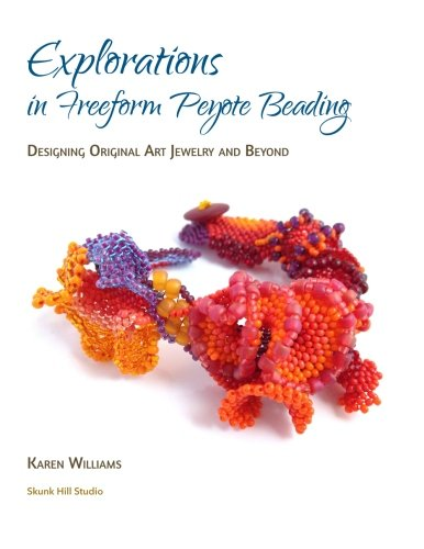 9780692244548: Explorations in Freeform Peyote Beading: Designing Original Art Jewelry and Beyond
