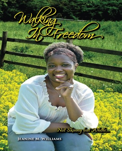 Walking In Freedom: Not Skinny But Whole: Williams, Jeanine M.