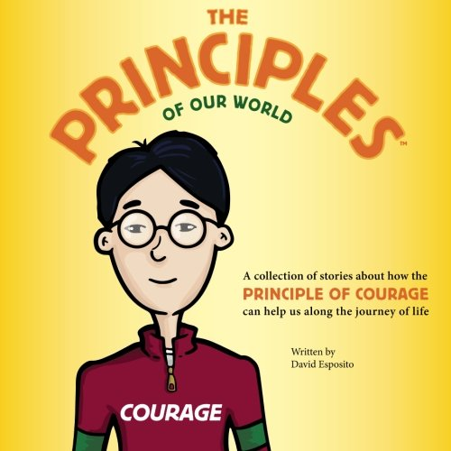 9780692246931: The Principles of Our World - Courage: A collection of stories about how the Principle of Sacrifice can help us along the journey of life (The Principle of Our World) (Volume 1)