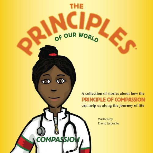 9780692246948: The Principles of Our World - Compassion: A collection of stories about how the Principle of Compassion can help us along the journey of life (Volume 1)