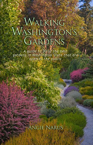9780692247785: Walking Washington's Gardens: A guide to 30 of the best gardens in Washington State that are open to the public