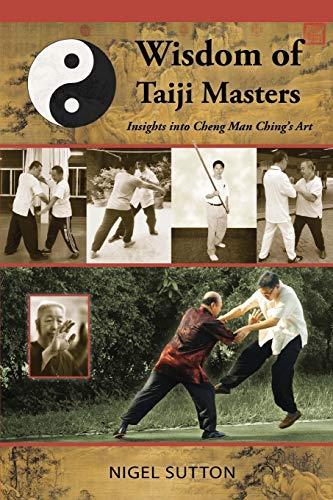 9780692250914: Wisdom of Taiji Masters: Insights into Cheng Man Ching's Art