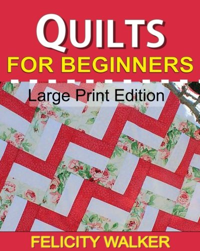 9780692250983: Quilts for Beginners (Large Print Edition): A How-to Book of Quilting Supplies, How-to-Quilt Techniques, and Quilt Patterns: 1
