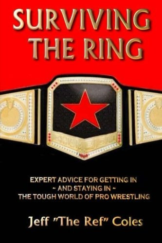Surviving the Ring:: Expert Advice for Getting in and Staying in the Tough World of Pro Wrestling