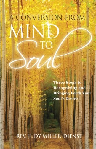 9780692254646: A Conversion From Mind to Soul: Three Steps to Recognizing and Bringing Forth Your Soul's Desire