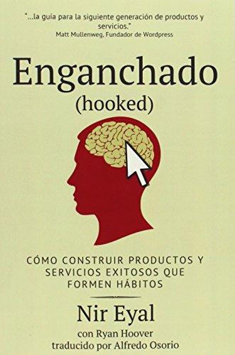 Enganchado (Hooked): Como Construir Productos y Servicios Exitosos Que Formen Habitos (Spanish ...
