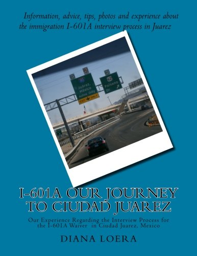 9780692256091: I-601A Our Journey to Ciudad Juarez: Our Experience Regarding the Interview Process for the I-601A Waiver in Ciudad Juarez, Mexico